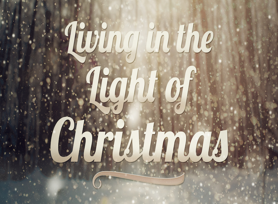 Living in the Light of Christmas